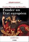 """Contre l'Europe de Bruxelles. Fonder un Etat européen"""