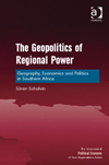 The Geopolitics of Regional Power - Geography, Economics and Politics in Southern Africa